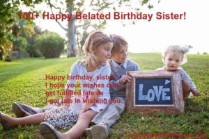 happy belated birthday sister